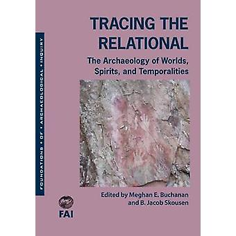 Tracing the Relational - The Archaeology of Worlds - Spirits - and Tem
