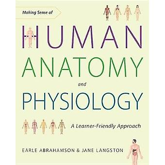 Making Sense Of Human Anatomy And Physiology - A Learner-Friendly Appr