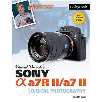 David Busch's Sony Alpha A7RII/A7II Guide to Digital Photography by D
