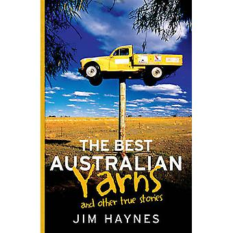 The Best Australian Yarns - And Other True Stories by Jim Haynes - 978