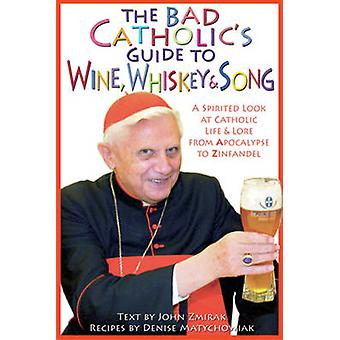 The Bad Catholic's Guide to Wine - Whiskey - & Song - A Spirited Look