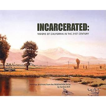 Incarcerated - Visions of California in the 21st Century by Sandow Bir