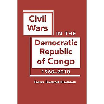 Civil Wars in the Democratic Republic of Congo - 1960-2010 by Emizet