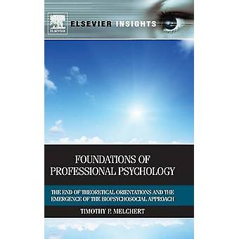 Foundations of Professional Psychology The End of Theoretical Orientations and the Emergence of the Biopsychosocial Approach by Melchert & Timothy P.