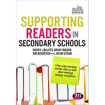 Supporting Readers in Secondary Schools by Wendy Jolliffe & David Waugh & Jayne Stead & Sue Beverton