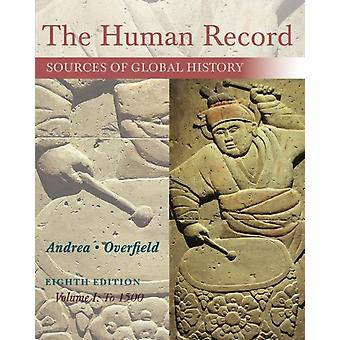 The Human Record: To 1500 Volume I: Sources of Global History (Paperback) by Andrea Alfred J. Overfield James H.