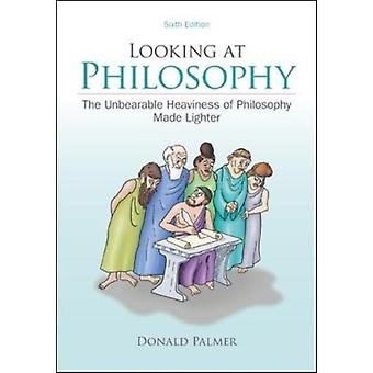 Looking At Philosophy: The Unbearable Heaviness of Philosophy Made Lighter (Paperback) by Palmer Donald