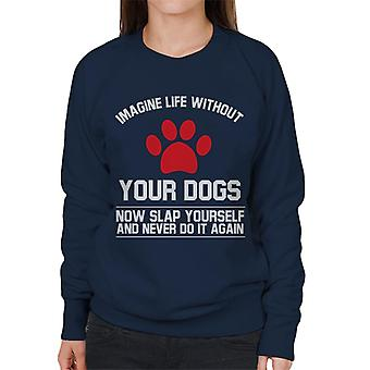 Imagine Life Without Your Dogs Women's Sweatshirt