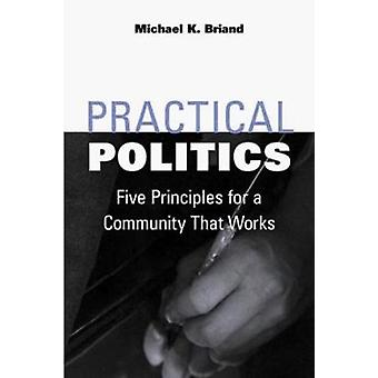 Practical Politics - Five Principles for a Community That Works by Mic