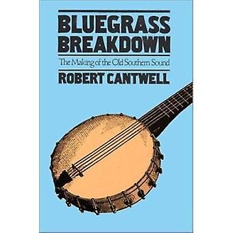 Bluegrass Breakdown - The Making of the Old Southern Sound by Robert C