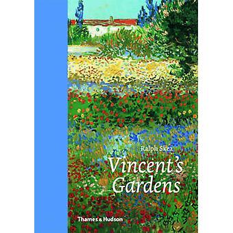 Vincents tuinen - schilderijen en tekeningen van Van Gogh door Ralph Skea-