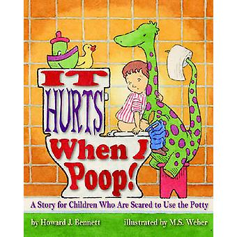 It Hurts When I Poop! - A Story for Children Who are Scared to Use the