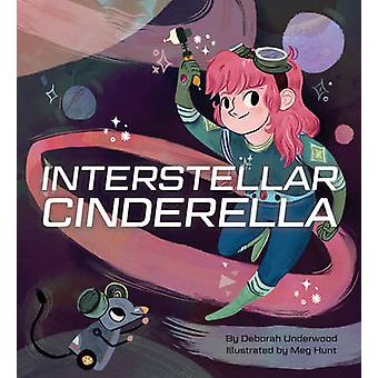 Interstellar Cinderella by Deborah Underwood - Meg Hunt - 97814521253