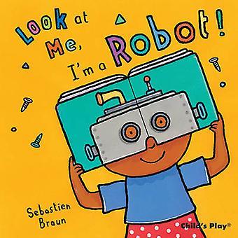 Io sono un Robot! da Sebastian Braun - Anna Nilsen - 9781846434693 libro