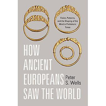 How Ancient Europeans Saw the World - Vision - Patterns - and the Shap