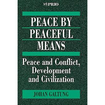 Peace by Peaceful Means - Peace and Conflict - Development and Civiliz