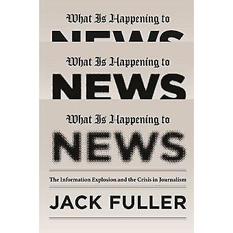 What is Happening to News - The Information Explosion and the Crisis i