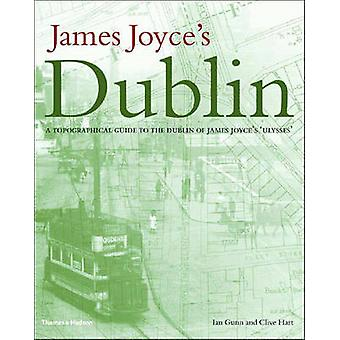 James Joyce's Dublin - A Topographical Guide to the Dublin of  -Ulysses