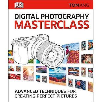 Masterclass de photographie numérique: Des Techniques avancées pour créer des images parfaites. Tom Ang