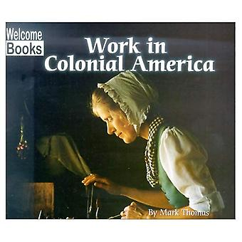 Work in Colonial America (Welcome Books: Colonial America)