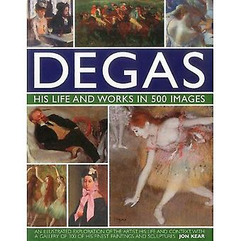 Degas hans liv och verk i 500 bilder: en illustrerad utforskning av konstnären, hans liv och sammanhang med ett galleri av 300 av hans finaste målningar och skulpturer