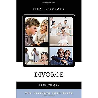 Divorce: The Ultimate Teen Guide (It Happened to Me)
