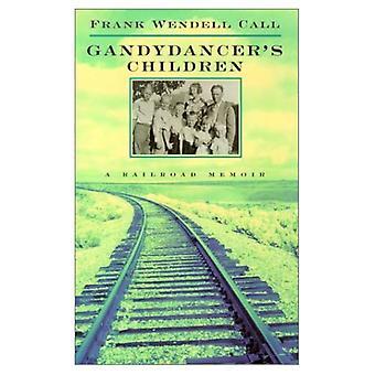 Gandydancer's Children: A Railroad Memoir