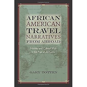 African American Travel Narratives from Abroad: Mobility and Cultural Work in the Age of Jim Crow