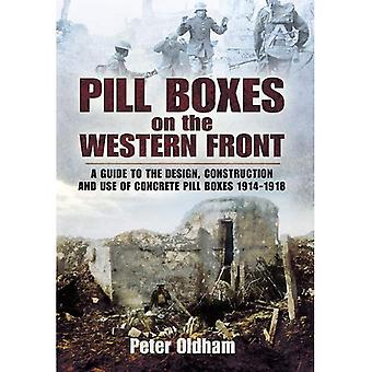Pillboxes on the Western Front: Guide to the Design, Construction and Use of Concrete Pillboxes, 1914-18