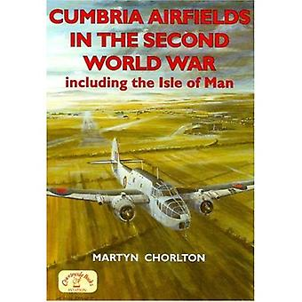 Cumbria Airfields in the Second World War: Including the Isle of Man