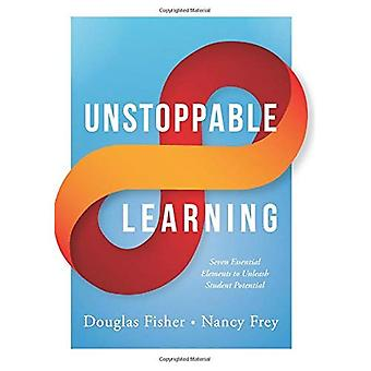 Unstoppable Learning: Seven Essential Elements to Unleash Student Potential