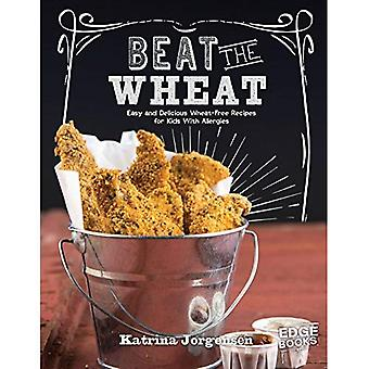 Beat the Wheat!: Easy and Delicious Wheat-Free Recipes� for Kids With Allergies (Edge Books: Allergy Aware Cookbooks)