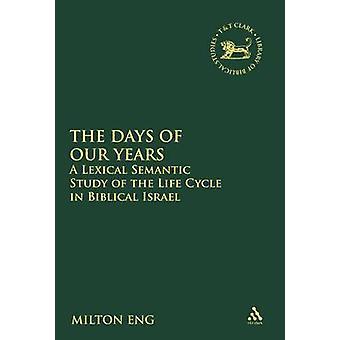Die Tage unserer Jahre A lexikalische semantische Studie des Lebenszyklus im biblischen Israel durch DEU & Milton