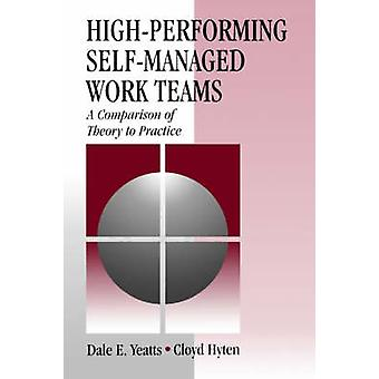HighPerforming SelfManaged Work Teams A Comparison of Theory to Practice by Yeatts & Dale E.