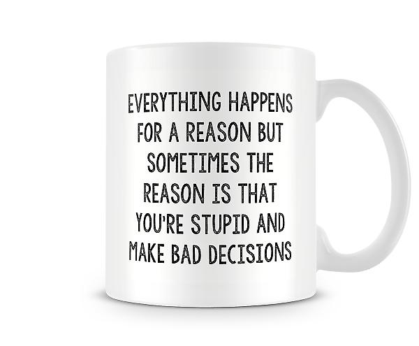 Everything Happens For A Reason Stupid Bad Decisions Mug