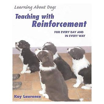Teaching with Reinforcement: For Every Day and in Every Way (Learning about Dogs)