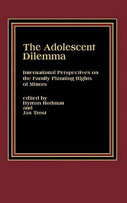 The Adolescent Dilemma International Perspectives on the Family Planning Rights of Minors by Rodhomme & Hyhomme