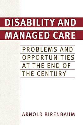 Disability and Managed Care Problems and Opportunities at the End of the Century by Birenbaum & Arnold
