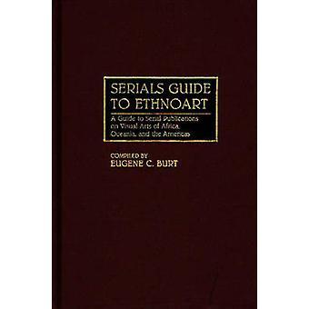 Seriados guia para Ethnoart um guia para publicações em série em artes visuais da Oceania África e nas Américas por Burt & Eugene C.