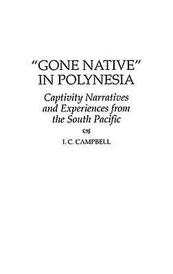 Gone Native in Polynesia Captivity Narratives and Experiences from the South Pacific by Campbell & Ian