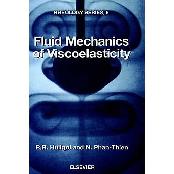 Fluid Mechanics of Viscoelasticity General Principles Constitutive Modelling Analytical and Numerical Techniques by Huilgol & R. R.