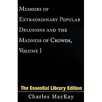 Memoirs of Extraordinary Popular Delusions and the Madness of Crowds Volume 1 by MacKay & Charles