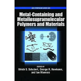 MetalContaining and Metallosupramolecular Polymers and Materials by Schubert & Ulrich S.