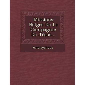 Missions Belges de La Compagnie de Jesus... by Anonymous