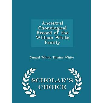 Ancestral Chonological Record of the William White Family  Scholars Choice Edition by White & Samuel