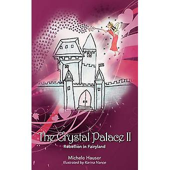 The Crystal Palace 2 Rebellion in Fairyland by Hauser & Michele