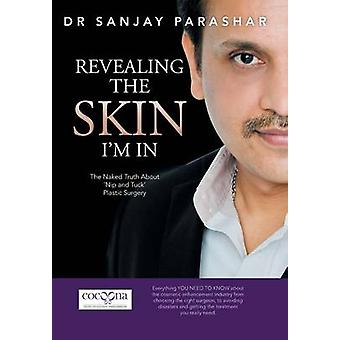 Revealing the Skin Im in The Naked Truth about Nip and Tuck Plastic Surgery by Parashar & Sanjay
