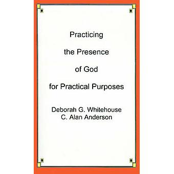 Practicing the Presence of God for Practical Purposes by Whitehouse & Deborah G.