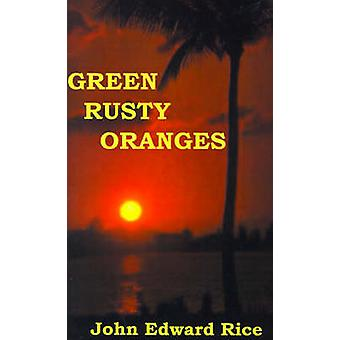 Green Rusty Oranges by Rice & John E.