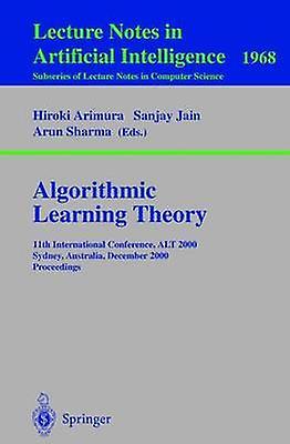 Algorithmic Learning Theory  11th International Conference ALT 2000 Sydney Australia December 1113 2000 Proceedings by Arimura & Hiroki